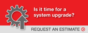 Is it time for a system upgrade? Request an estimate